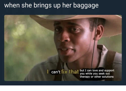 Love, Her, and Can: when she brings up her baggage  t fiv that but I can love and support  can't fix that you iyou seek up ort  therapy or other solutions