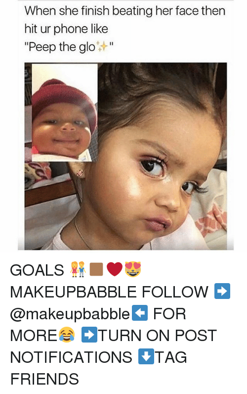 """peeping: When she finish beating her face then  hit ur phone like  """"Peep the glo*"""" GOALS 👫🏾❤😻 MAKEUPBABBLE FOLLOW ➡@makeupbabble⬅ FOR MORE😂 ➡️TURN ON POST NOTIFICATIONS ⬇TAG FRIENDS"""