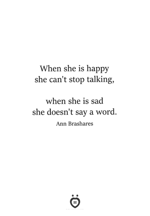 Happy, Word, and Sad: When she is happy  she can't stop talking,  when she is sad  she doesn't say a word.  Ann Brashares