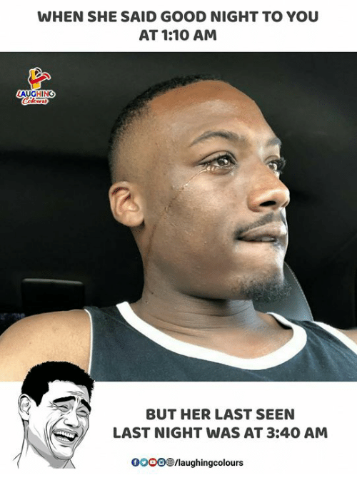 Good, Indianpeoplefacebook, and Her: WHEN SHE SAID GOOD NIGHT TO YOU  AT 1:10 AM  AUGHING  BUT HER LAST SEEN  LAST NIGHT WAS AT 3:40 AM  0000e/laughingcolours