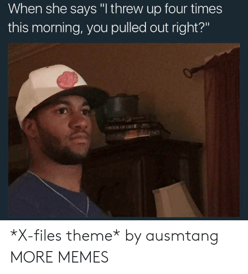 "Pulled Out: When she says ""I threw up four times  this morning, you pulled out right?""  но *X-files theme* by ausmtang MORE MEMES"