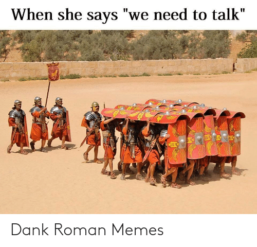 "Dank, Memes, and Roman: When she says ""we need to talk""  %3D  CLEG V Dank Roman Memes"