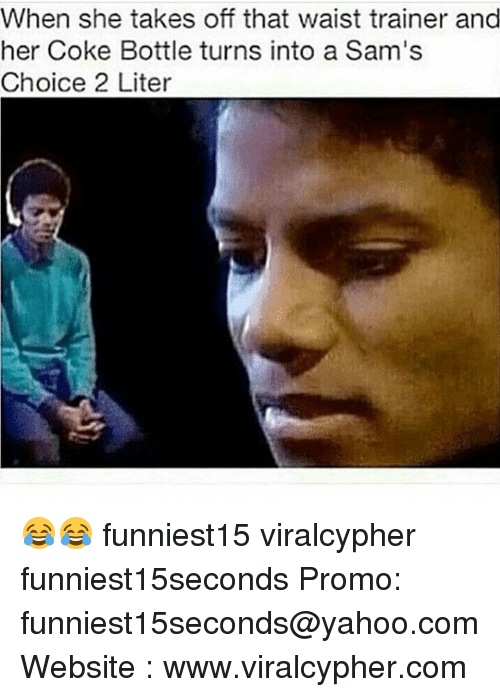 Funny, Waist Trainer, and Yahoo: When she takes off that waist trainer and  her Coke Bottle turns into a Sam's  Choice 2 Liter 😂😂 funniest15 viralcypher funniest15seconds Promo: funniest15seconds@yahoo.com Website : www.viralcypher.com