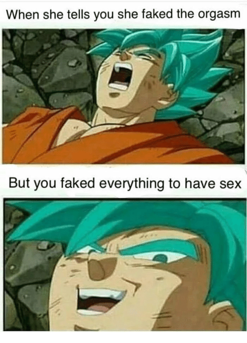 Sex, Orgasm, and She: When she tells you she faked the orgasm  But you faked everything to have sex