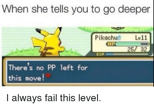 Fail, She, and Move: When she tells you to go deeper  Pikachus L11  257 32  HP  There's no PP left for  this move I always fail this level.