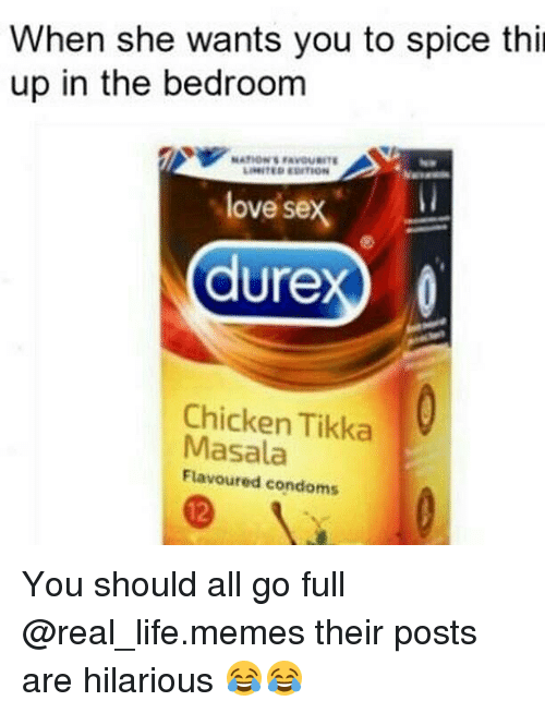 Life Memes: When she wants you to spice thi  up in the bedroom  NATION'S FAVOURITE  love sex  durex  Chicken Tikka  Masala  Flavoured condoms You should all go full @real_life.memes their posts are hilarious 😂😂