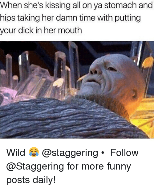 funny post: When she's kissing all on ya stomach and  hips taking her damn time with putting  your dick in her mouth Wild 😂 @staggering • ➫➫➫ Follow @Staggering for more funny posts daily!