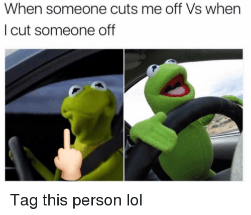 Funny, Lol, and Person: When someone cuts me off Vs when  I cut someone off Tag this person lol