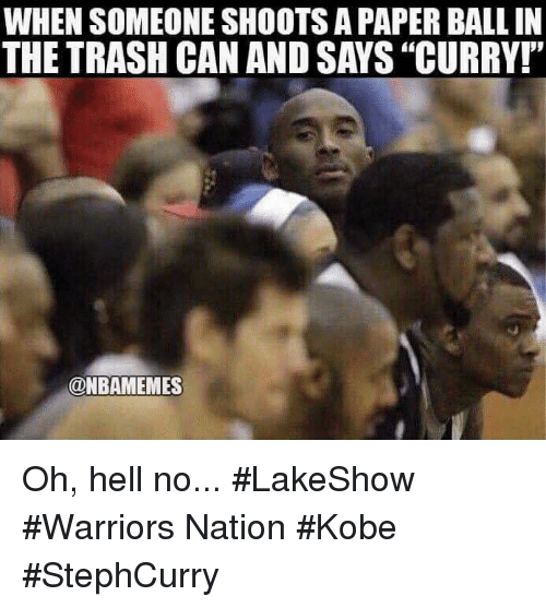 """oh hell no: WHEN SOMEONE SHOOTS A PAPER BALL IN  THE TRASH CAN AND SAYS """"CURRY!""""  @NBAMEMES Oh, hell no... #LakeShow #Warriors Nation #Kobe #StephCurry"""
