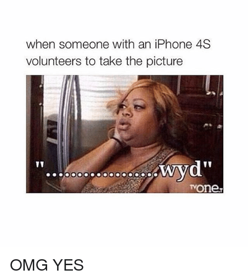 Iphone 4s: when someone with an iPhone 4S  volunteers to take the picture  wyd''  TVOneT OMG YES