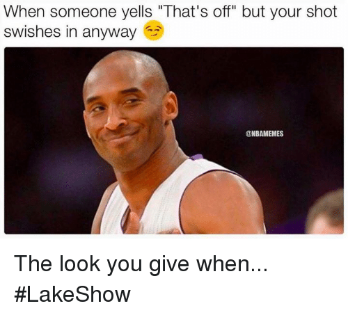 "The Look You Give: When someone yells ""That's off"" but your shot  swishes in anyway  @NBAMEMES The look you give when... #LakeShow"