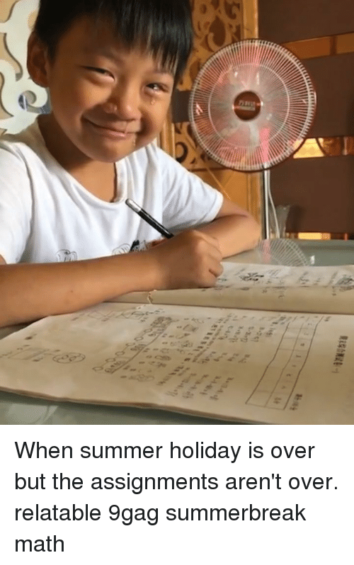 9gag, Memes, and Summer: When summer holiday is over but the assignments aren't over. relatable 9gag summerbreak math