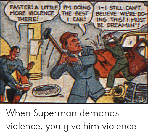 him: When Superman demands violence, you give him violence