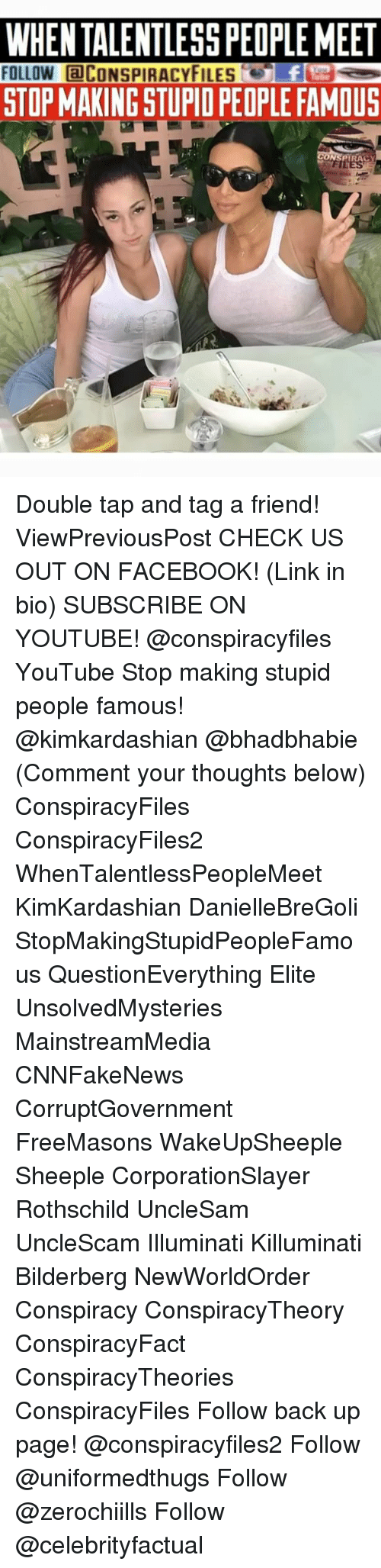 killuminati: WHEN TALENTLESS PEOPLEMEET  FOLLOW @CONSPIRACYFILES'.-Ly  STOP MAKING STUPIO PEOPLE FAMOUS Double tap and tag a friend! ViewPreviousPost CHECK US OUT ON FACEBOOK! (Link in bio) SUBSCRIBE ON YOUTUBE! @conspiracyfiles YouTube Stop making stupid people famous! @kimkardashian @bhadbhabie (Comment your thoughts below) ConspiracyFiles ConspiracyFiles2 WhenTalentlessPeopleMeet KimKardashian DanielleBreGoli StopMakingStupidPeopleFamous QuestionEverything Elite UnsolvedMysteries MainstreamMedia CNNFakeNews CorruptGovernment FreeMasons WakeUpSheeple Sheeple CorporationSlayer Rothschild UncleSam UncleScam Illuminati Killuminati Bilderberg NewWorldOrder Conspiracy ConspiracyTheory ConspiracyFact ConspiracyTheories ConspiracyFiles Follow back up page! @conspiracyfiles2 Follow @uniformedthugs Follow @zerochiills Follow @celebrityfactual