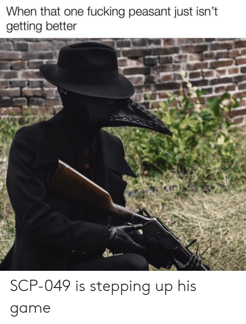 Fucking, Game, and Peasant: When that one fucking peasant just isn't  getting better  ononenonepe SCP-049 is stepping up his game