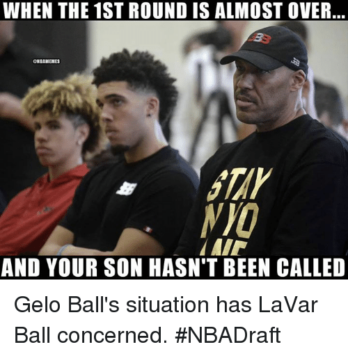 Nba, Been, and Ball: WHEN THE 1ST ROUND IS ALMOST OVER  GNBAMEMES  AIP  AND YOUR SON HASN'T BEEN CALLED Gelo Ball's situation has LaVar Ball concerned.  #NBADraft