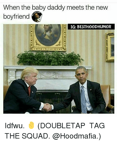 Baby Daddys: When the baby daddy meets the new  boyfriend  IG: BESTHOODHUMOR Idfwu. ✋ (DOUBLETAP � TAG THE SQUAD. @Hoodmafia.)