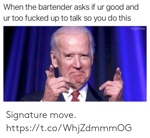 Funny, Good, and Asks: When the bartender asks if ur good and  ur too fucked up to talk so you do this  drgrayfang Signature move. https://t.co/WhjZdmmmOG