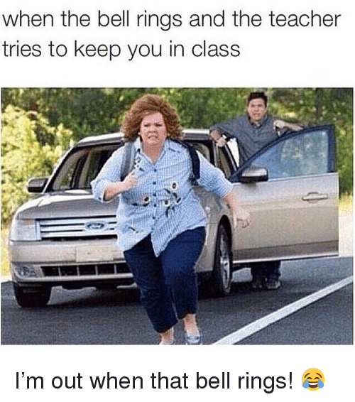 Memes, Teacher, and 🤖: when the bell rings and the teacher  tries to keep you in class I'm out when that bell rings! 😂