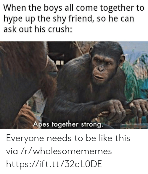 hype: When the boys all come together to  hype up the shy friend, so he can  ask out his crush:  Apes together strong. Everyone needs to be like this via /r/wholesomememes https://ift.tt/32aL0DE