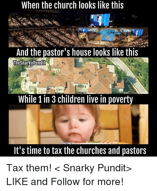 pundit: When the church looks like this  And the pastor's house looks like this  Thesnarky Pundit  While in 3 children live in poverty  It's time to tax the churches and pastors Tax them! < Snarky Pundit> LIKE and Follow for more!