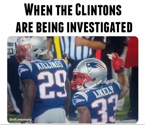 Nfl, When, and The: WHEN THE CLINTONS  ARE BEING INVESTIGATED  24E  KILLMBS  29  LIKELY  @nfl.memery