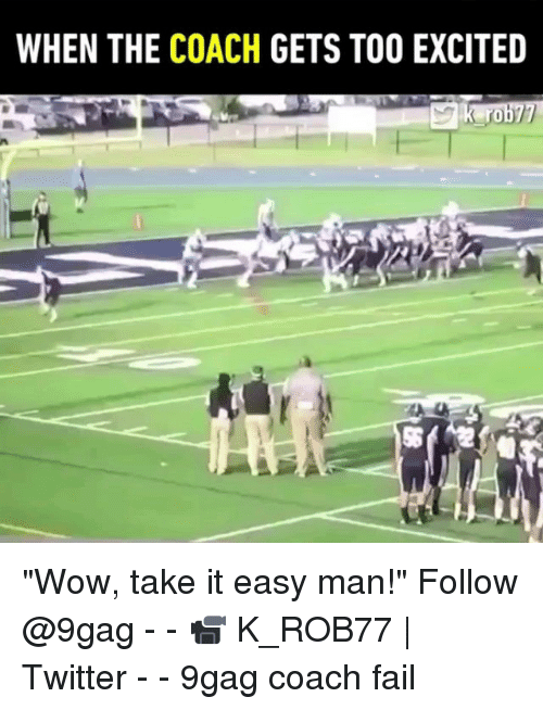 "9gag, Fail, and Memes: WHEN THE COACH GETS TOO EXCITED  ro ""Wow, take it easy man!"" Follow @9gag - - 📹 K_ROB77 