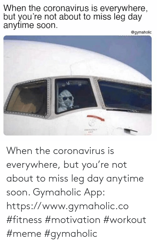 leg: When the coronavirus is everywhere, but you're not about to miss leg day anytime soon.  Gymaholic App: https://www.gymaholic.co  #fitness #motivation #workout #meme #gymaholic