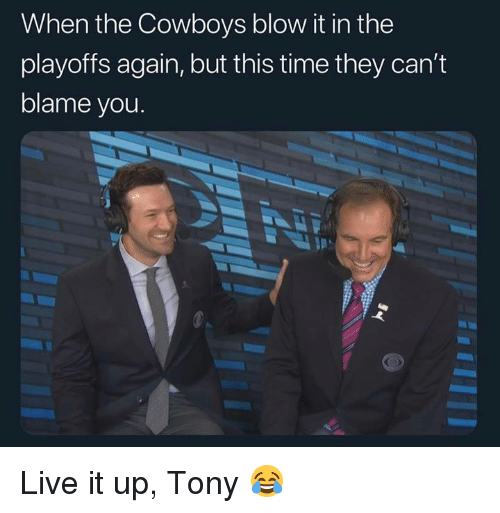 Dallas Cowboys, Nfl, and Live: When the Cowboys blow it in the  playoffs again, but this time they can't  blame you Live it up, Tony 😂