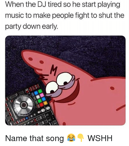 Playing Music: When the DJ tired so he start playing  music to make people fight to shut the  party down early. Name that song 😂👇 WSHH