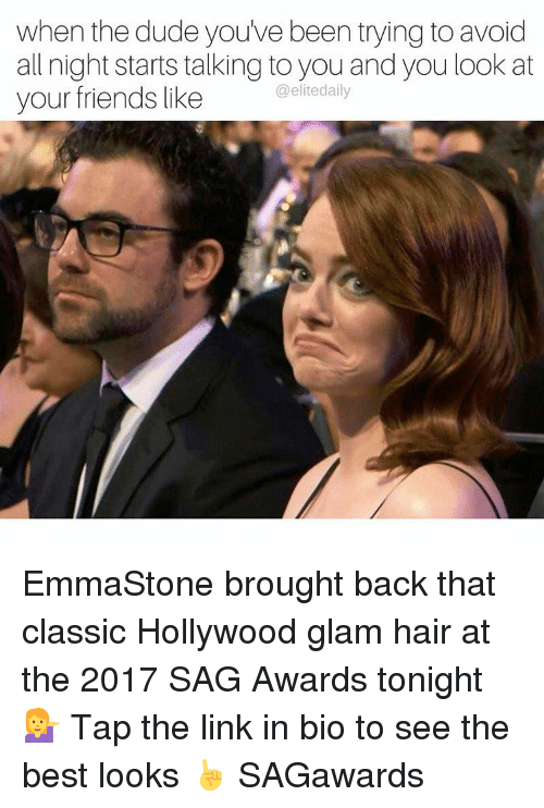 Memes, 🤖, and Classics: when the dude you've been trying to avoid  all night starts talking to you and you look at  @elite daily  your friends like EmmaStone brought back that classic Hollywood glam hair at the 2017 SAG Awards tonight 💁 Tap the link in bio to see the best looks ☝️️ SAGawards