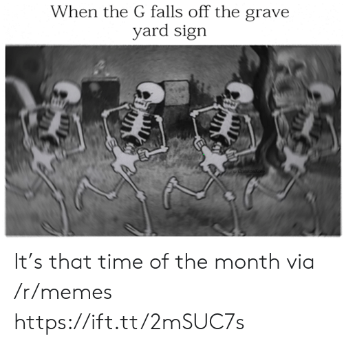 Of The Month: When the G falls off the grave  yard sign  wwnmtonkon It's that time of the month via /r/memes https://ift.tt/2mSUC7s