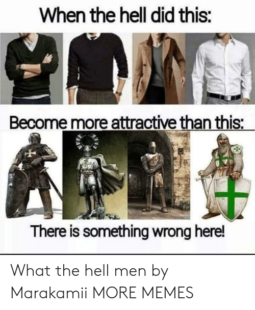 Dank, Memes, and Target: When the hell did this:  Become more attractive than this:  There is something wrong here! What the hell men by Marakamii MORE MEMES
