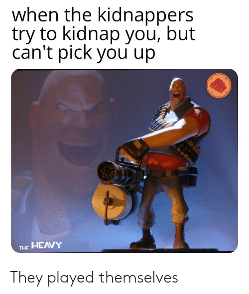 The Heavy, They, and You: when the kidnappers  try to kidnap you, but  can't pick you up  THE HEAVY They played themselves