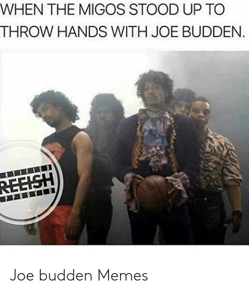 Joe Budden Memes: WHEN THE MIGOS STOOD UP TO  THROW HANDS WITH JOE BUDDEN.  REEISH Joe budden Memes