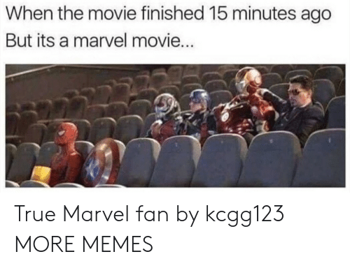 marvel movie: When the movie finished 15 minutes ago  But its a marvel movie True Marvel fan by kcgg123 MORE MEMES