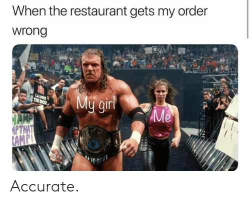 The Rock: When the restaurant gets my order  wrong  LAUVES  THE ROCK  My ginl  Me  HAMP  PTHAT  RAMPL Accurate.