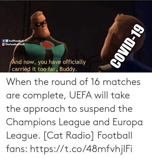 Radio: When the round of 16 matches are complete, UEFA will take the approach to suspend the Champions League and Europa League. [Cat Radio]  Football fans: https://t.co/48mfvhjIFi