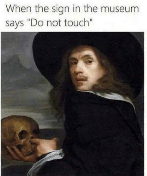 "sign in: When the sign in the museum  says ""Do not touch"""