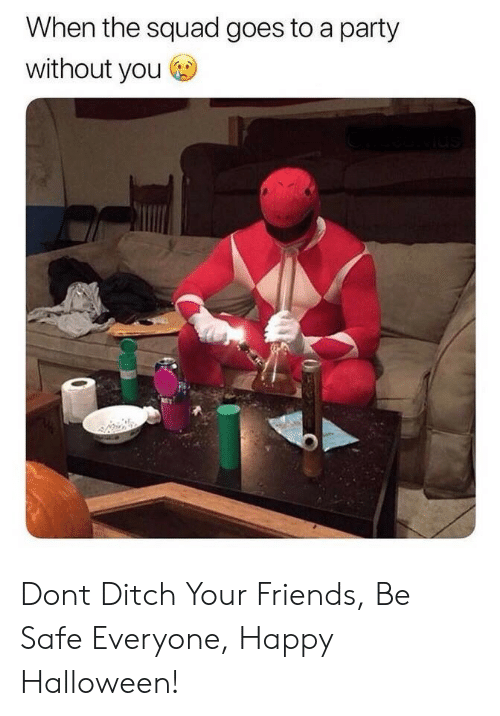 When The Squad: When the squad goes to a party  without you Dont Ditch Your Friends, Be Safe Everyone, Happy Halloween!