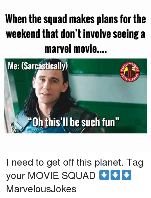 """When The Squad: When the squad makes plans for the  weekend that don't involve seeing a  marvel movie....  Me: (Sarcástically)  0h this'll be such fun"""" I need to get off this planet. Tag your MOVIE SQUAD ⬇️⬇️⬇️ MarvelousJokes"""