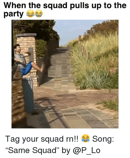 """When The Squad: When the squad pulls up to the  party Tag your squad rn!! 😂 Song: """"Same Squad"""" by @P_Lo"""