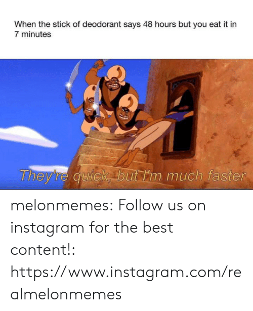 Instagram, Tumblr, and Best: When the stick of deodorant says 48 hours but you eat it in  7 minutes  Theyre quick but m much faster melonmemes:  Follow us on instagram for the best content!: https://www.instagram.com/realmelonmemes