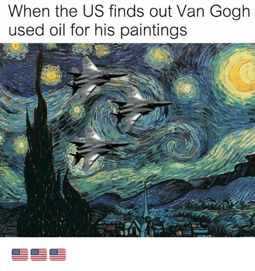 Memes, Paintings, and 🤖: When the US finds out Van Gogh  used oil for his paintings 🇺🇸🇺🇸🇺🇸