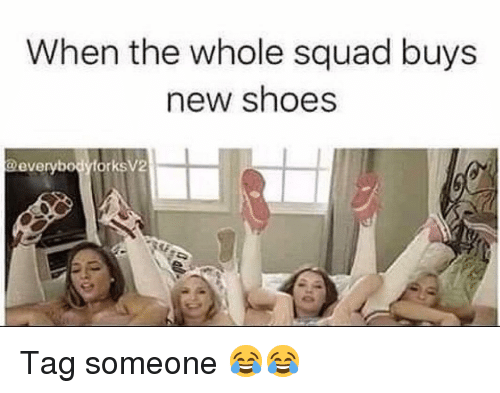 Memes, Shoes, and Squad: When the whole squad buys  new shoes  @everybodyfork  sV2 Tag someone 😂😂