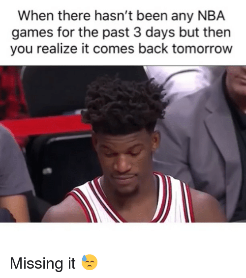 Basketball, Nba, and Sports: When there hasn't been any NBA  games for the past 3 days but then  you realize it comes back tomorrow Missing it 😓