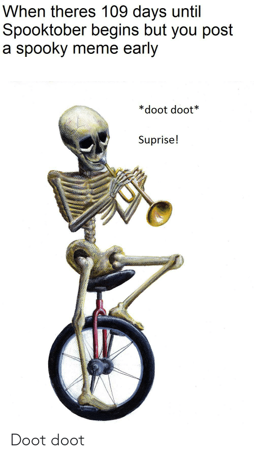 Meme, Dank Memes, and Spooky: When theres 109 days until  Spooktober begins but you post  a spooky meme early  doot doot*  Suprise! Doot doot