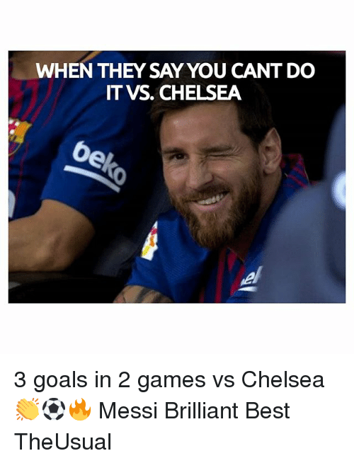 Chelsea, Goals, and Memes: WHEN THEY SAY YOU CANT DO  IT VS. CHELSEA  6 3 goals in 2 games vs Chelsea 👏⚽️🔥 Messi Brilliant Best TheUsual