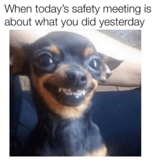 Safety: When today's safety meeting is  about what you did yesterday