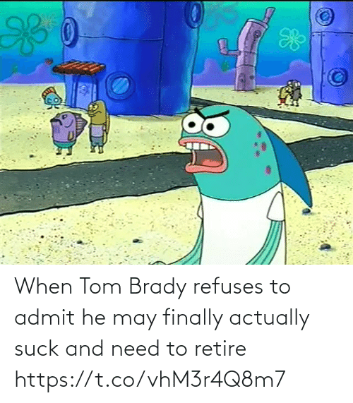 Sports, Tom Brady, and Brady: When Tom Brady refuses to admit he may finally actually suck and need to retire https://t.co/vhM3r4Q8m7